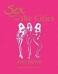 Hans-Jurgen  Dopp - Sex in the Cities. Volume 1. Amsterdam