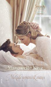 Marguerite Kaye -Niekada nepamiršk manęs