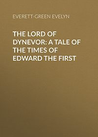 Evelyn Everett-Green -The Lord of Dynevor: A Tale of the Times of Edward the First