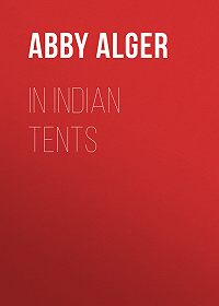 Abby Alger -In Indian Tents
