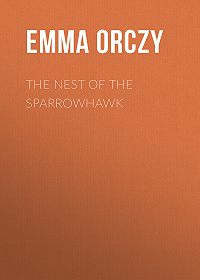 Emma Orczy -The Nest of the Sparrowhawk