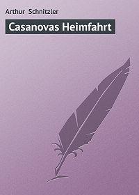 Arthur Schnitzler -Casanovas Heimfahrt