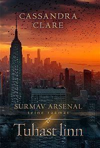 Cassandra Clare -Tuhast linn. Surmav arsenal II
