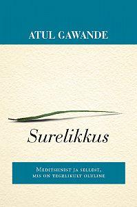 Atul Gawande -Surelikkus. Meditsiinist ja sellest, mis on tegelikult oluline