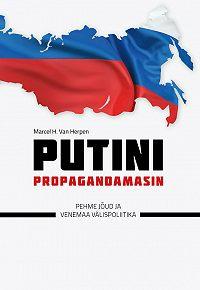 Marcel H. Van Herpen -Putini propagandamasin. Pehme jõud ja Venemaa välispoliitika