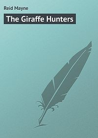 Mayne Reid -The Giraffe Hunters