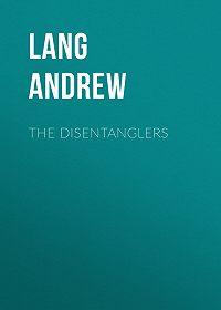 Andrew Lang -The Disentanglers