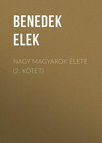 Benedek Elek -Nagy magyarok élete (2. kötet)