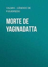 Cândido Figueiredo -Morte de Yaginadatta