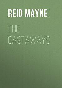 Mayne Reid -The Castaways