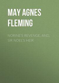 May Fleming -Norine's Revenge, and, Sir Noel's Heir