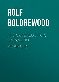 Rolf Boldrewood -The Crooked Stick; Or, Pollie's Probation