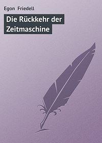 Egon Friedell -Die Rückkehr der Zeitmaschine