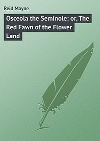 Mayne Reid -Osceola the Seminole: or, The Red Fawn of the Flower Land