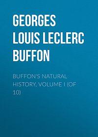 Georges Buffon -Buffon's Natural History, Volume I (of 10)