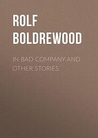 Rolf Boldrewood -In Bad Company and other stories