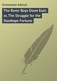 Edward Stratemeyer -The Rover Boys Down East: or, The Struggle for the Stanhope Fortune