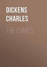 Чарльз Диккенс -The Chimes