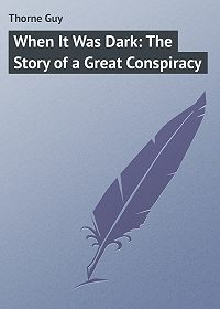 Guy Thorne -When It Was Dark: The Story of a Great Conspiracy