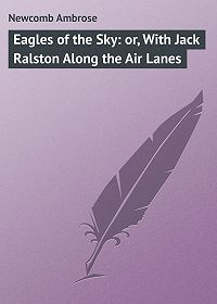 Ambrose Newcomb -Eagles of the Sky: or, With Jack Ralston Along the Air Lanes