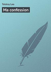 Leo Tolstoy -Ma confession
