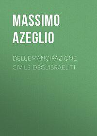 Massimo Azeglio -Dell'Emancipazione civile degl'Israeliti