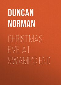 Norman Duncan -Christmas Eve at Swamp's End