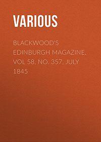 Various -Blackwood's Edinburgh Magazine, Vol 58, No. 357, July 1845