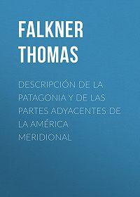 Thomas Falkner -Descripción de la Patagonia y de las Partes Adyacentes de la América Meridional