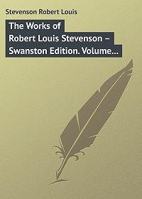Robert Stevenson -The Works of Robert Louis Stevenson – Swanston Edition. Volume 11