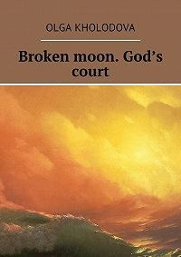 Olga Kholodova -Broken moon. God's court