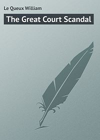 William Le Queux -The Great Court Scandal