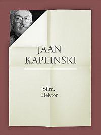 Jaan Kaplinski -Silm. Hektor
