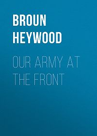 Heywood Broun -Our Army at the Front