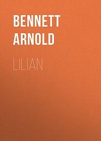 Arnold Bennett -Lilian