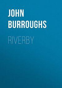 John Burroughs -Riverby