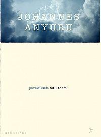 """Johannes Anyuru -Paradiisist tuli torm. Sari """"Moodne aeg"""""""