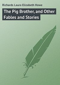 Laura Richards -The Pig Brother, and Other Fables and Stories