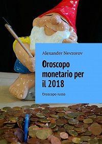 Alexander Nevzorov -Oroscopo monetario per il2018. Oroscopo russo
