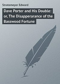 Edward Stratemeyer -Dave Porter and His Double: or, The Disapperarance of the Basswood Fortune