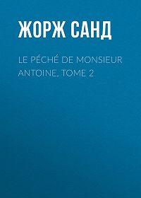 Жорж Санд -Le péché de Monsieur Antoine, Tome 2