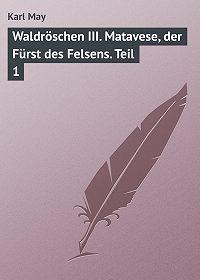 Karl May -Waldröschen III. Matavese, der Fürst des Felsens. Teil 1