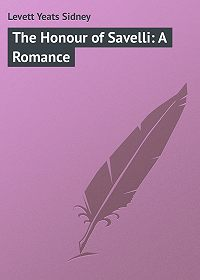 Yeats Levett -The Honour of Savelli: A Romance