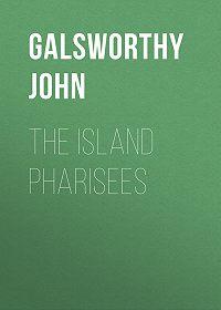 John Galsworthy -The Island Pharisees