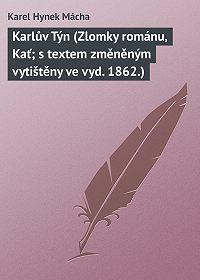 Karel Hynek Mácha -Karlův Týn (Zlomky románu' Kať; s textem změněným vytištěny ve vyd. 1862.)
