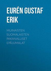 Gustaf Eurén -Muinaisten suomalaisten pakanalliset epäjumalat