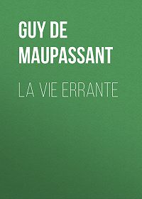 Guy Maupassant -La vie errante