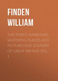 William Finden -The Ports, Harbours, Watering-places and Picturesque Scenery of Great Britain Vol. 1