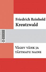 Friedrich Reinhold Kreutzwald -Vägev vähk ja täitmatu naine