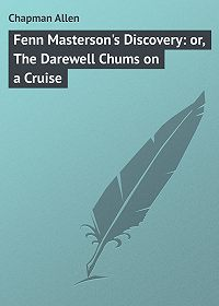 Allen Chapman -Fenn Masterson's Discovery: or, The Darewell Chums on a Cruise
